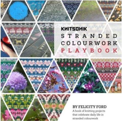 Knitsonik: Stranded Colourwork Playbook by Felicity Ford