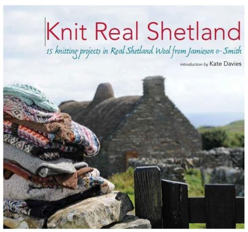 Knit Real Shetland - 15 Knitting Projects