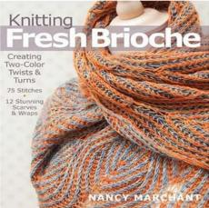 Knitting Fresh Brioche by Nancy Marchant